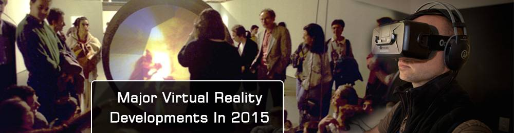 Major Virtual Reality Developments In 2015