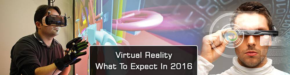 Virtual Reality – What To Expect In 2016